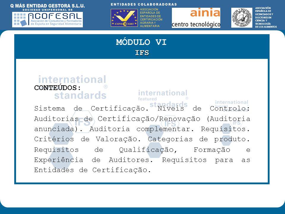 ASOCIACIÓN ESPAÑOLA DE ENTIDADES DE CERTIFICACIÓN AGRARIA Y ALIMENTARIA ASOCIACIÓN ESPAÑOLA DE LICENCIADOS Y DOCTORES EN CIENCIA Y TECNOLOGÍA DE LOS ALIMENTOS ENTIDADES COLABORADORAS: ASOCIACIÓN ESPAÑOLA DE ENTIDADES DE CERTIFICACIÓN AGRARIA Y ALIMENTARIA ASOCIACIÓN ESPAÑOLA DE LICENCIADOS Y DOCTORES EN CIENCIA Y TECNOLOGÍA DE LOS ALIMENTOS MÓDULO VIIFS CONTEÚDOS: Sistema de Certificação.