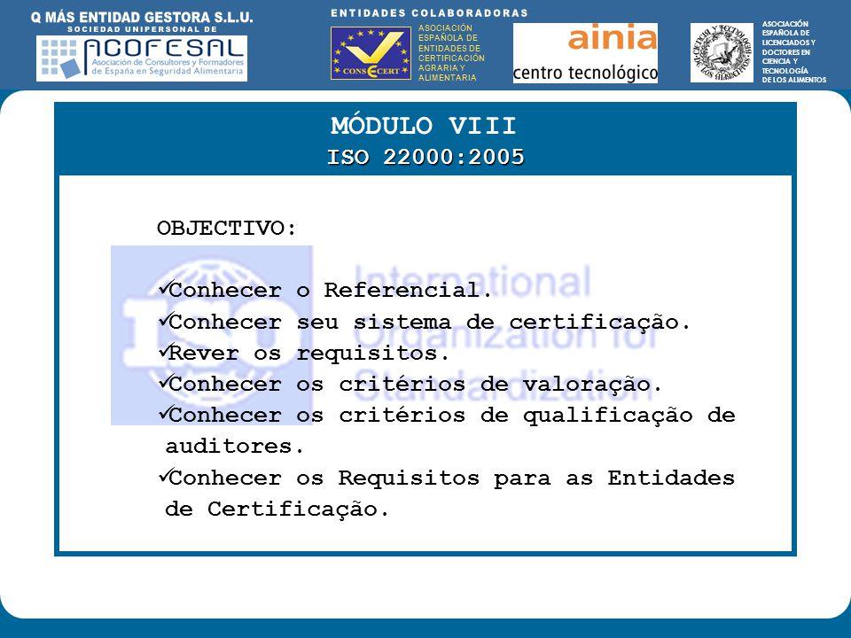 ASOCIACIÓN ESPAÑOLA DE ENTIDADES DE CERTIFICACIÓN AGRARIA Y ALIMENTARIA ASOCIACIÓN ESPAÑOLA DE LICENCIADOS Y DOCTORES EN CIENCIA Y TECNOLOGÍA DE LOS ALIMENTOS ENTIDADES COLABORADORAS: ASOCIACIÓN ESPAÑOLA DE ENTIDADES DE CERTIFICACIÓN AGRARIA Y ALIMENTARIA ASOCIACIÓN ESPAÑOLA DE LICENCIADOS Y DOCTORES EN CIENCIA Y TECNOLOGÍA DE LOS ALIMENTOS MÓDULO VIII ISO 22000:2005 OBJECTIVO: Conhecer o Referencial.