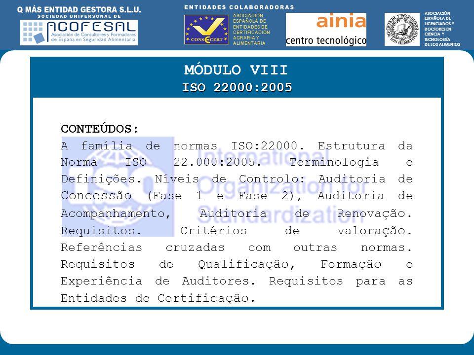 ASOCIACIÓN ESPAÑOLA DE ENTIDADES DE CERTIFICACIÓN AGRARIA Y ALIMENTARIA ASOCIACIÓN ESPAÑOLA DE LICENCIADOS Y DOCTORES EN CIENCIA Y TECNOLOGÍA DE LOS ALIMENTOS ENTIDADES COLABORADORAS: ASOCIACIÓN ESPAÑOLA DE ENTIDADES DE CERTIFICACIÓN AGRARIA Y ALIMENTARIA ASOCIACIÓN ESPAÑOLA DE LICENCIADOS Y DOCTORES EN CIENCIA Y TECNOLOGÍA DE LOS ALIMENTOS MÓDULO VIII ISO 22000:2005 CONTEÚDOS: A família de normas ISO:22000.