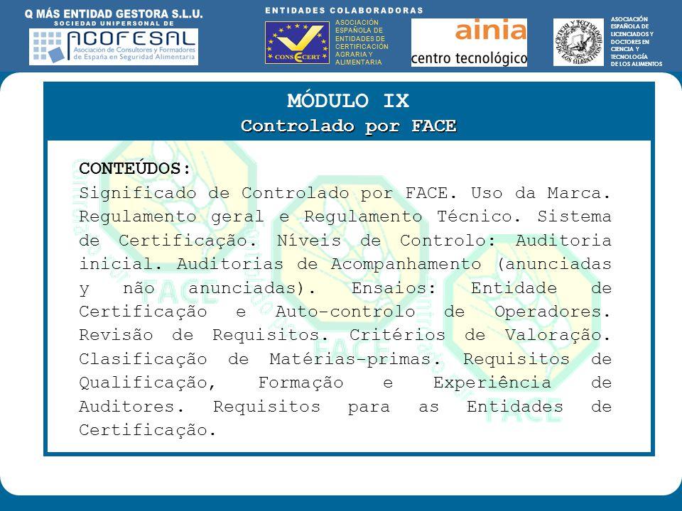 ASOCIACIÓN ESPAÑOLA DE ENTIDADES DE CERTIFICACIÓN AGRARIA Y ALIMENTARIA ASOCIACIÓN ESPAÑOLA DE LICENCIADOS Y DOCTORES EN CIENCIA Y TECNOLOGÍA DE LOS ALIMENTOS ENTIDADES COLABORADORAS: ASOCIACIÓN ESPAÑOLA DE ENTIDADES DE CERTIFICACIÓN AGRARIA Y ALIMENTARIA ASOCIACIÓN ESPAÑOLA DE LICENCIADOS Y DOCTORES EN CIENCIA Y TECNOLOGÍA DE LOS ALIMENTOS MÓDULO IX Controlado por FACE CONTEÚDOS: Significado de Controlado por FACE.