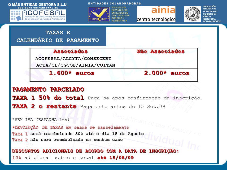 ASOCIACIÓN ESPAÑOLA DE ENTIDADES DE CERTIFICACIÓN AGRARIA Y ALIMENTARIA ASOCIACIÓN ESPAÑOLA DE LICENCIADOS Y DOCTORES EN CIENCIA Y TECNOLOGÍA DE LOS ALIMENTOS ENTIDADES COLABORADORAS: ASOCIACIÓN ESPAÑOLA DE ENTIDADES DE CERTIFICACIÓN AGRARIA Y ALIMENTARIA ASOCIACIÓN ESPAÑOLA DE LICENCIADOS Y DOCTORES EN CIENCIA Y TECNOLOGÍA DE LOS ALIMENTOS Associados Não Associados Associados Não Associados ACOFESAL/ALCYTA/CONSECERT ACTA/CL/CGCOB/AINIA/COITAN 1.600* euros 2.000* euros 1.600* euros 2.000* euros PAGAMENTO PARCELADO TAXA 1 50% do total TAXA 1 50% do total Paga-se após confirmação da inscrição.