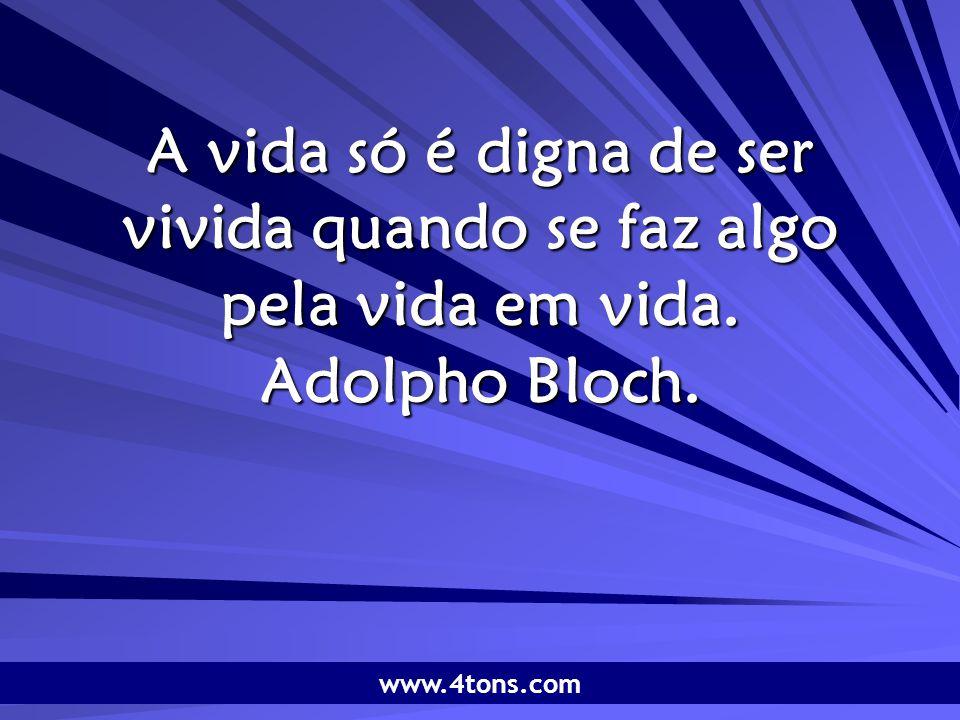 Pr. Marcelo Augusto de Carvalho 1 A vida só é digna de ser vivida quando se faz algo pela vida em vida. Adolpho Bloch. www.4tons.com