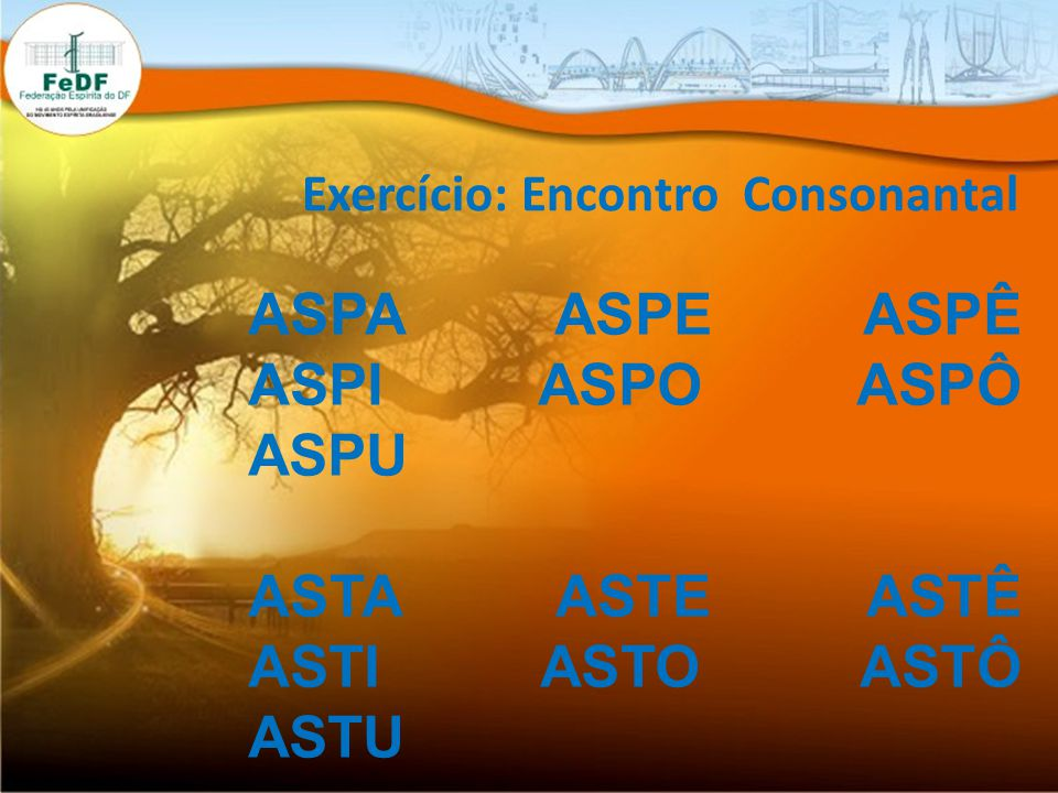 Exercício: Encontro Consonantal ASPA ASPE ASPÊ ASPI ASPO ASPÔ ASPU ASTA ASTE ASTÊ ASTI ASTO ASTÔ ASTU
