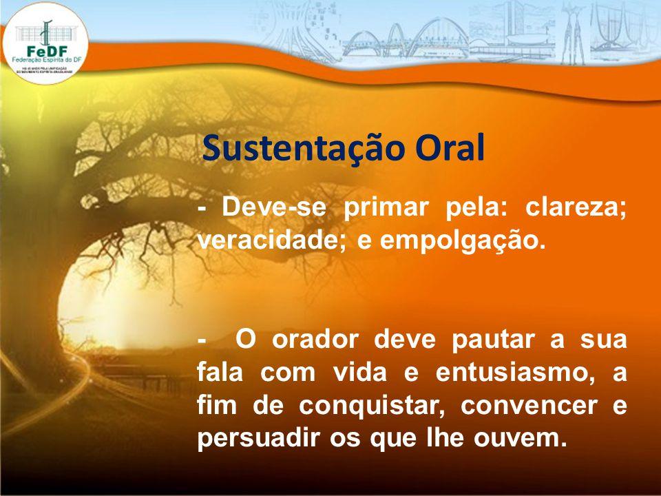 Sustentação Oral - Deve-se primar pela: clareza; veracidade; e empolgação. - O orador deve pautar a sua fala com vida e entusiasmo, a fim de conquista