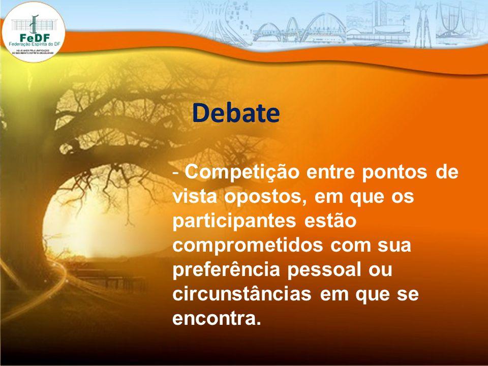 Debate - Competição entre pontos de vista opostos, em que os participantes estão comprometidos com sua preferência pessoal ou circunstâncias em que se encontra.