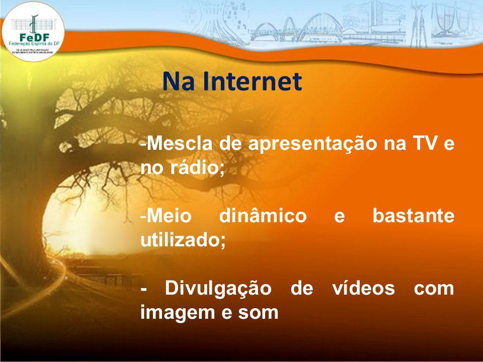 Na Internet -Mescla de apresentação na TV e no rádio; -Meio dinâmico e bastante utilizado; - Divulgação de vídeos com imagem e som
