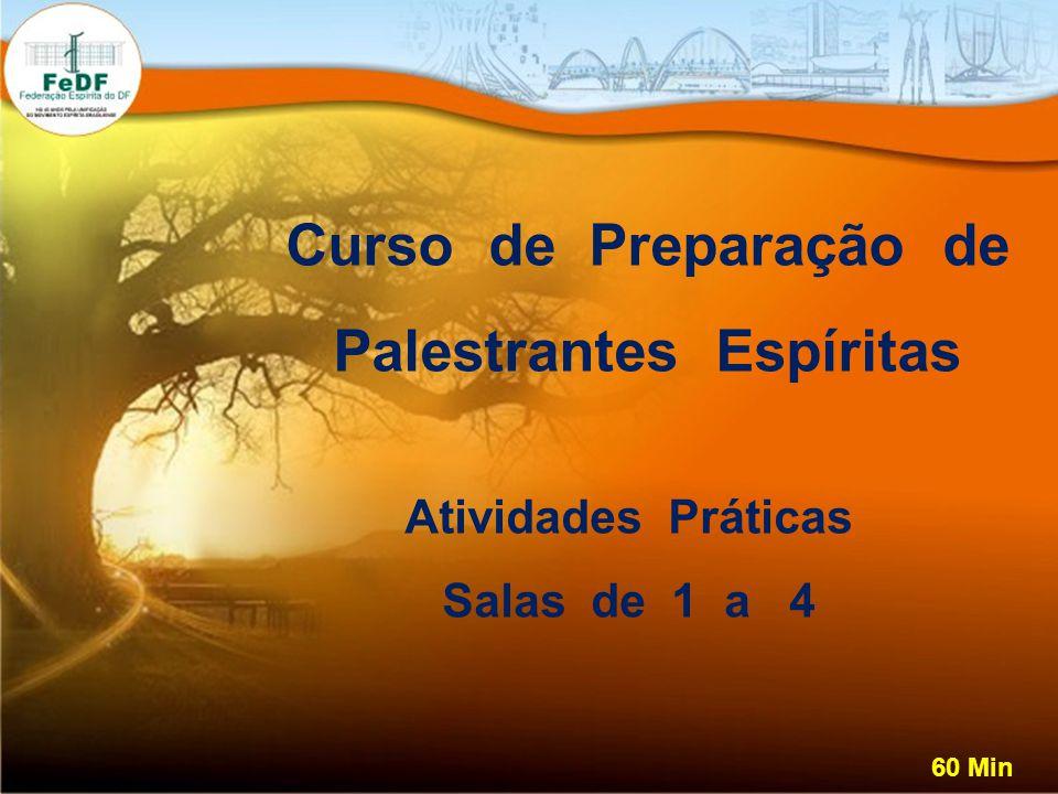 Curso de Preparação de Palestrantes Espíritas Atividades Práticas Salas de 1 a 4 60 Min