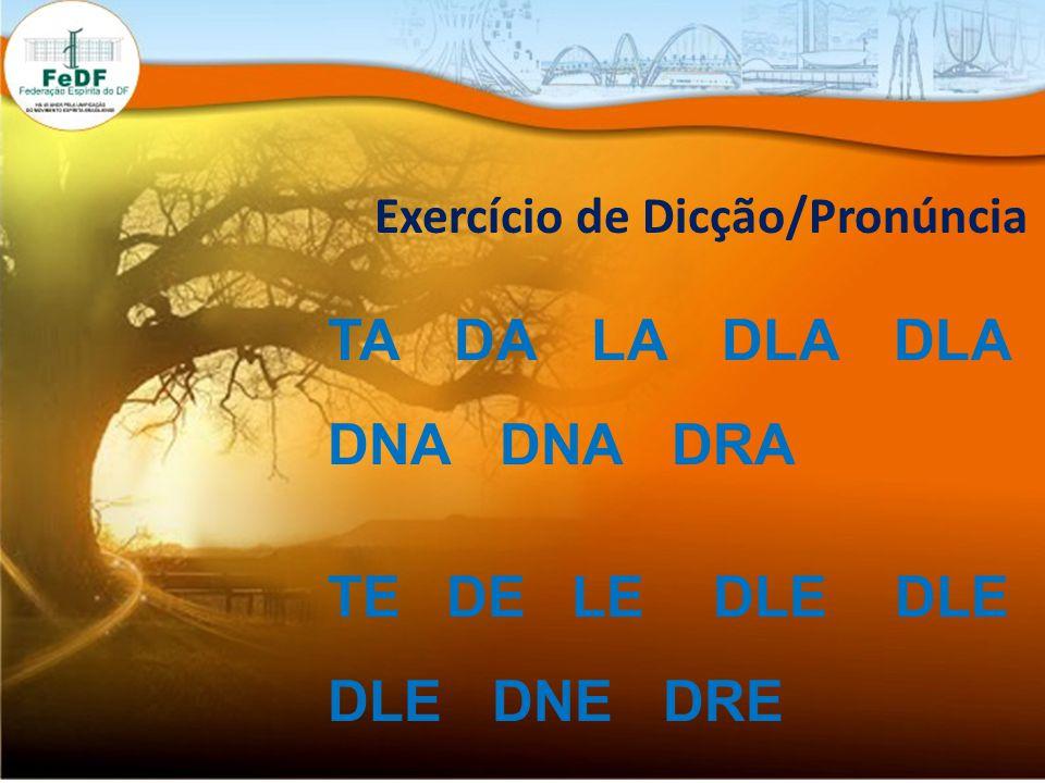 Exercício de Dicção/Pronúncia TA DA LA DLA DLA DNA DNA DRA TE DE LE DLE DLE DLE DNE DRE