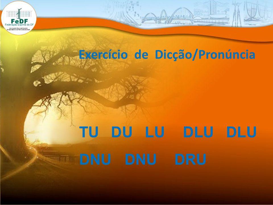 Exercício de Dicção/Pronúncia TU DU LU DLU DLU DNU DNU DRU