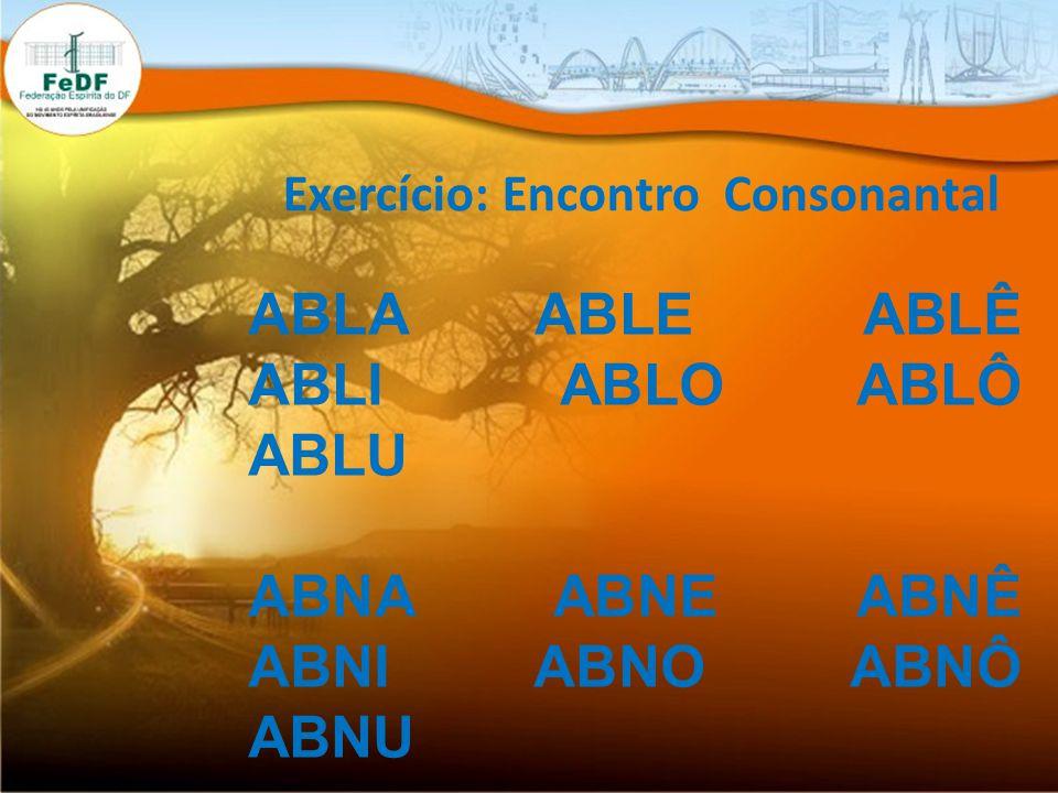 Exercício: Encontro Consonantal ABLA ABLE ABLÊ ABLI ABLO ABLÔ ABLU ABNA ABNE ABNÊ ABNI ABNO ABNÔ ABNU