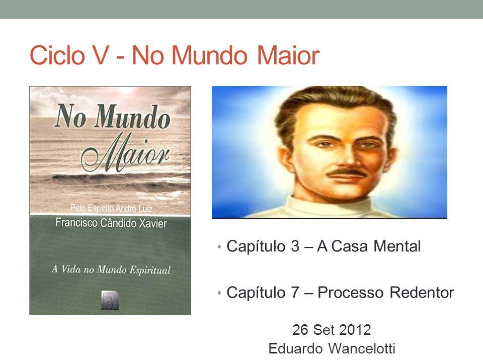 Ciclo V - No Mundo Maior Capítulo 3 – A Casa Mental Capítulo 7 – Processo Redentor 26 Set 2012 Eduardo Wancelotti