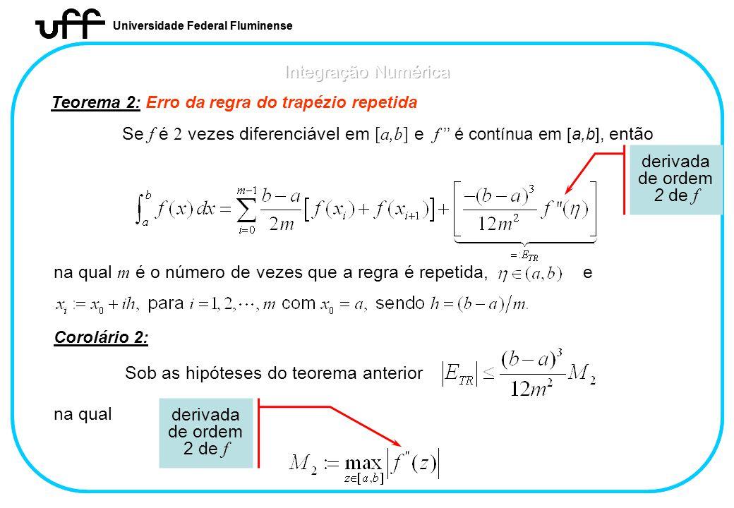 Universidade Federal Fluminense Teorema 2: Erro da regra do trapézio repetida Se f é 2 vezes diferenciável em [a,b] e f é contínua em [a,b], então der