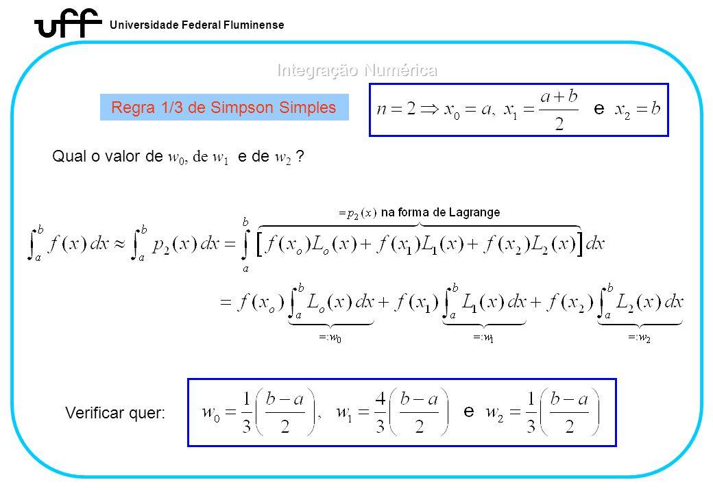 Universidade Federal Fluminense Regra 1/3 de Simpson Simples Qual o valor de w 0, de w 1 e de w 2 ? Verificar quer: