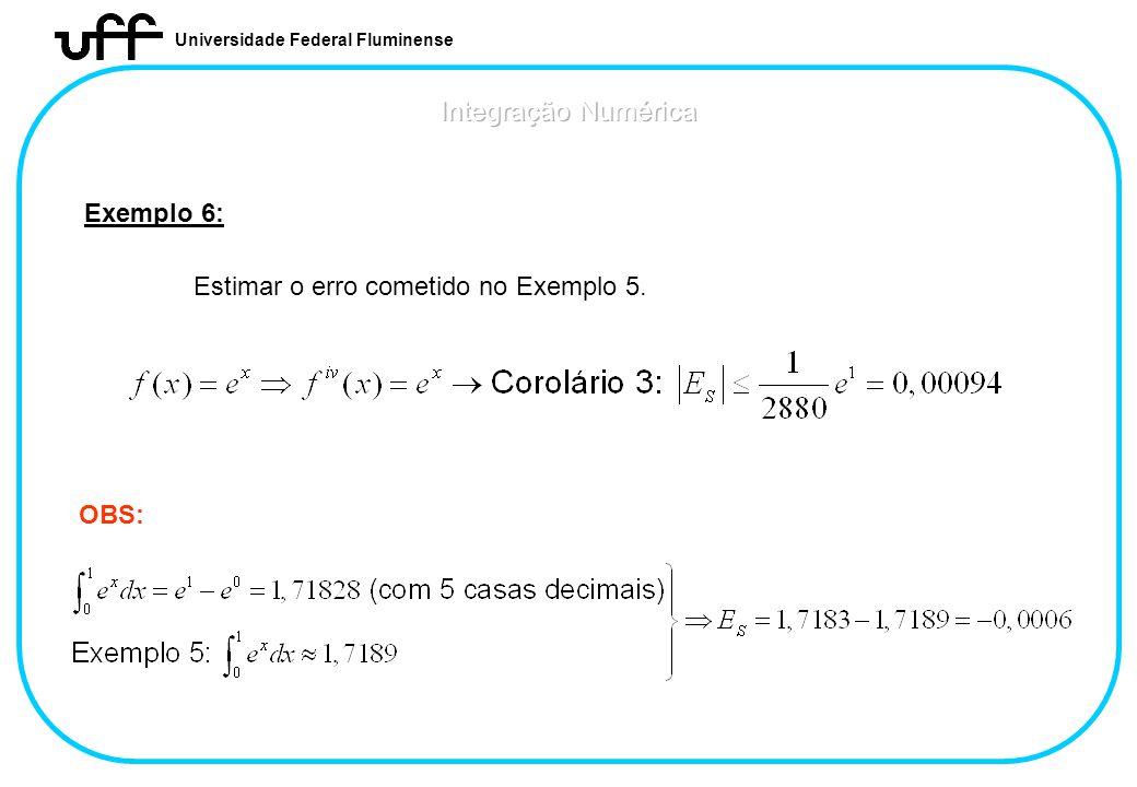 Universidade Federal Fluminense Exemplo 6: Estimar o erro cometido no Exemplo 5. OBS: