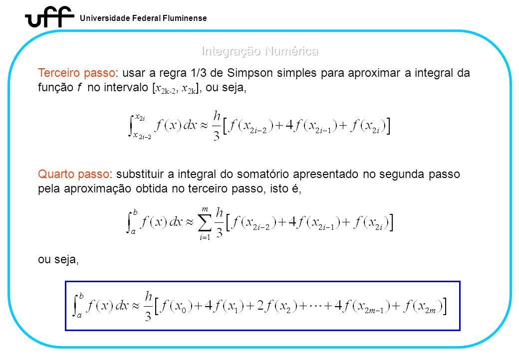 Universidade Federal Fluminense Terceiro passo: usar a regra 1/3 de Simpson simples para aproximar a integral da função f no intervalo [ x 2k-2, x 2k