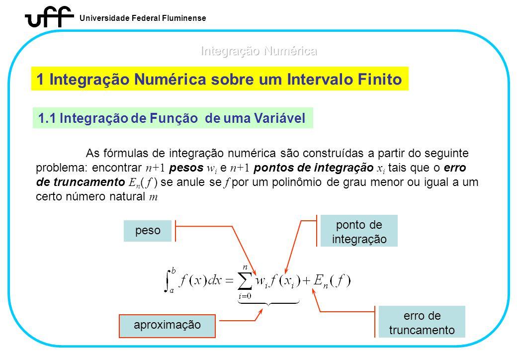 Universidade Federal Fluminense 1 Integração Numérica sobre um Intervalo Finito 1.1 Integração de Função de uma Variável As fórmulas de integração num