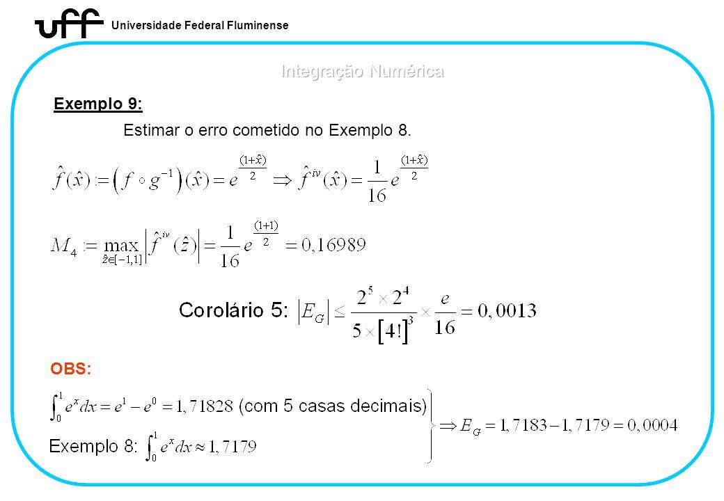 Universidade Federal Fluminense Exemplo 9: Estimar o erro cometido no Exemplo 8. OBS: