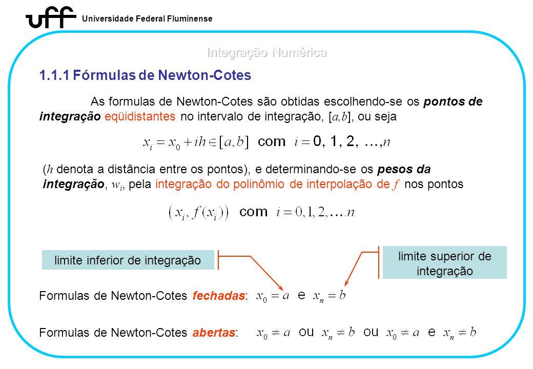 Universidade Federal Fluminense 1.1.1 Fórmulas de Newton-Cotes As formulas de Newton-Cotes são obtidas escolhendo-se os pontos de integração eqüidista