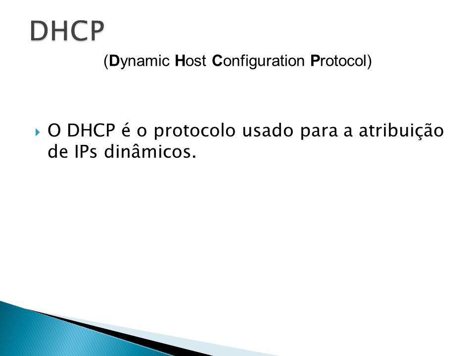 O DHCP é o protocolo usado para a atribuição de IPs dinâmicos. (Dynamic Host Configuration Protocol)