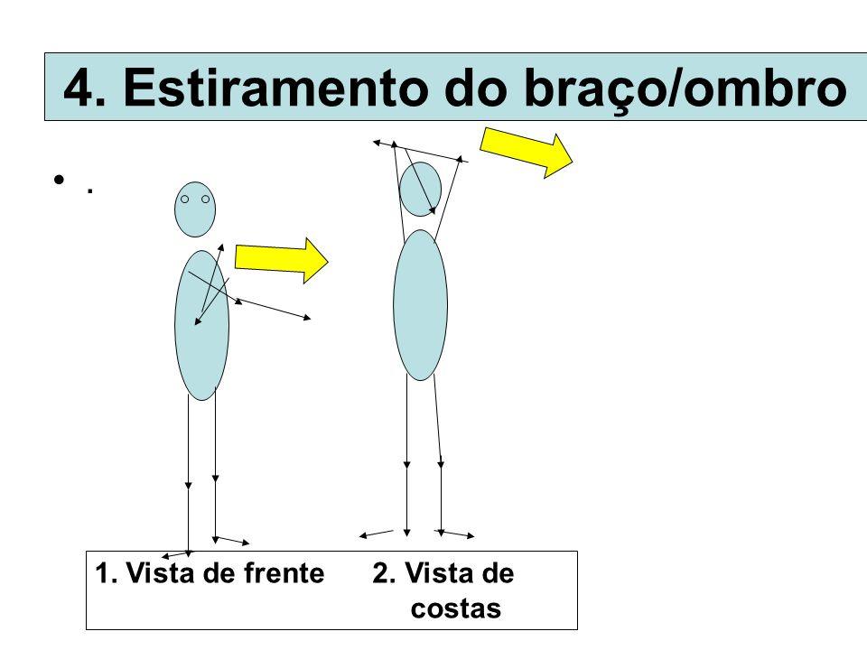 . 4. Estiramento do braço/ombro 1. Vista de frente 2. Vista de costas