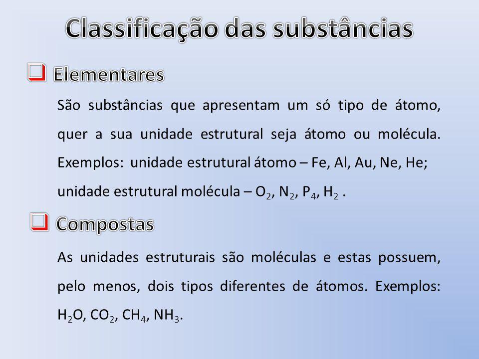São substâncias que apresentam um só tipo de átomo, quer a sua unidade estrutural seja átomo ou molécula. Exemplos: unidade estrutural átomo – Fe, Al,