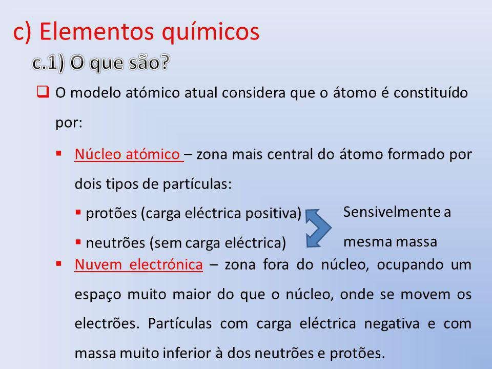 c) Elementos químicos O modelo atómico atual considera que o átomo é constituído por: Núcleo atómico – zona mais central do átomo formado por dois tip