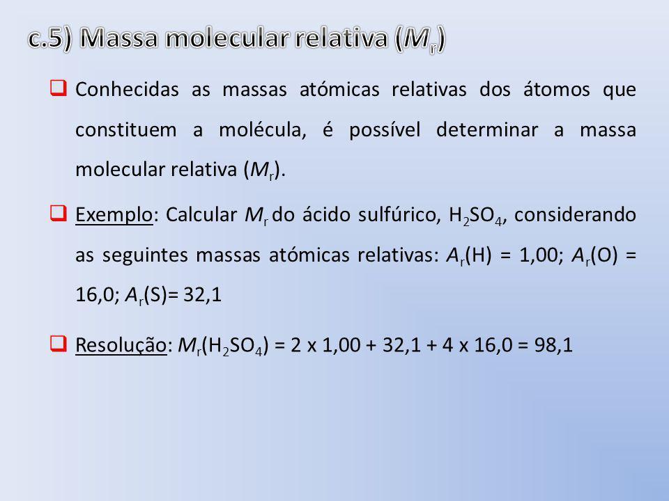 Conhecidas as massas atómicas relativas dos átomos que constituem a molécula, é possível determinar a massa molecular relativa (M r ). Exemplo: Calcul