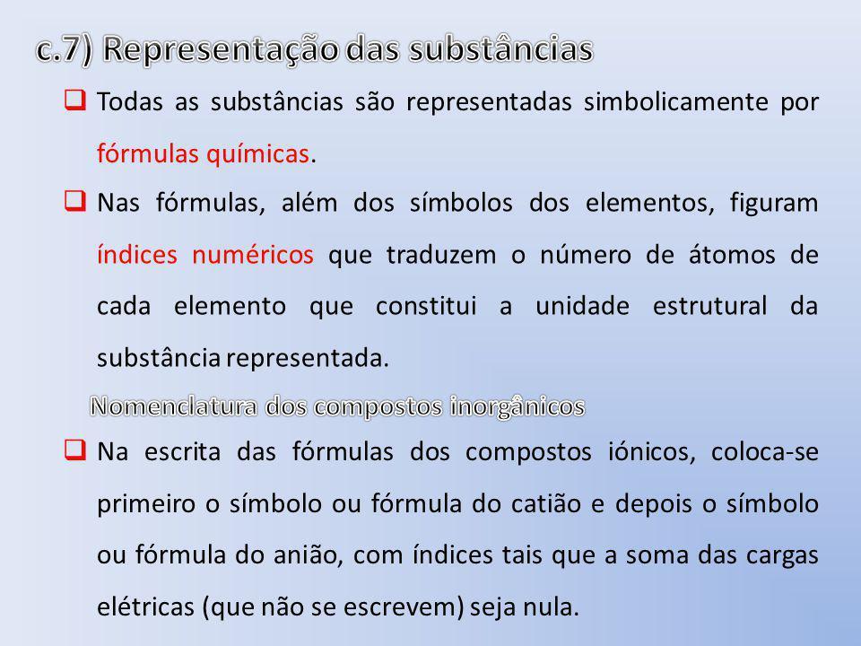 Todas as substâncias são representadas simbolicamente por fórmulas químicas. Nas fórmulas, além dos símbolos dos elementos, figuram índices numéricos