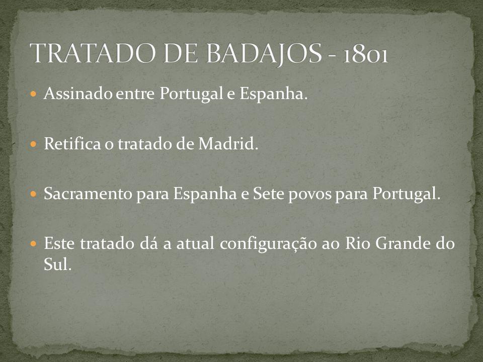 Assinado entre Portugal e Espanha. Retifica o tratado de Madrid. Sacramento para Espanha e Sete povos para Portugal. Este tratado dá a atual configura
