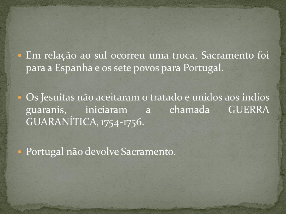 Em relação ao sul ocorreu uma troca, Sacramento foi para a Espanha e os sete povos para Portugal. Os Jesuítas não aceitaram o tratado e unidos aos índ