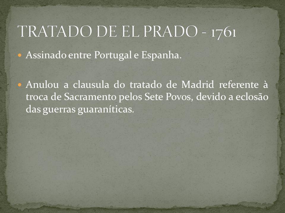 Assinado entre Portugal e Espanha. Anulou a clausula do tratado de Madrid referente à troca de Sacramento pelos Sete Povos, devido a eclosão das guerr