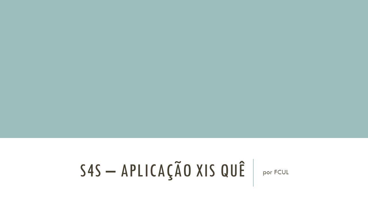 S4S – APLICAÇÃO XIS QUÊ por FCUL