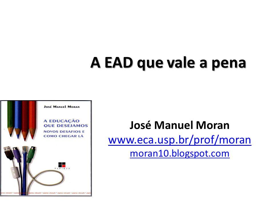 A EAD que vale a pena José Manuel Moran www.eca.usp.br/prof/moran moran10.blogspot.com