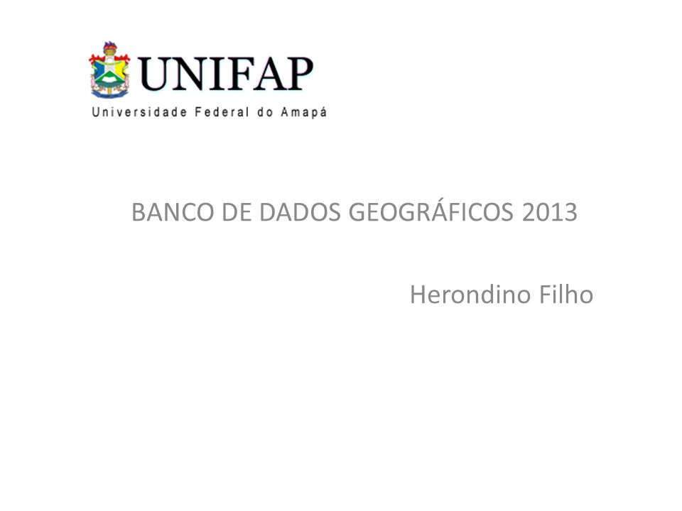 BANCO DE DADOS GEOGRÁFICOS 2013 Herondino Filho