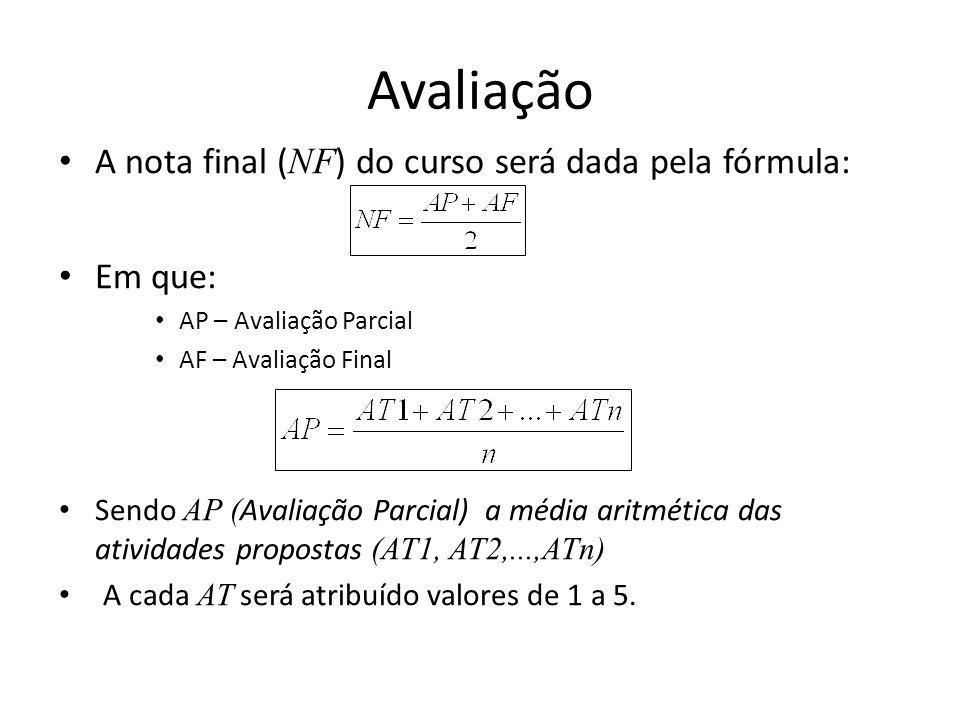 Avaliação A nota final ( NF ) do curso será dada pela fórmula: Em que: AP – Avaliação Parcial AF – Avaliação Final Sendo AP ( Avaliação Parcial) a méd