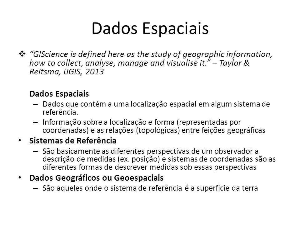 Dados Espaciais GIScience is defined here as the study of geographic information, how to collect, analyse, manage and visualise it.