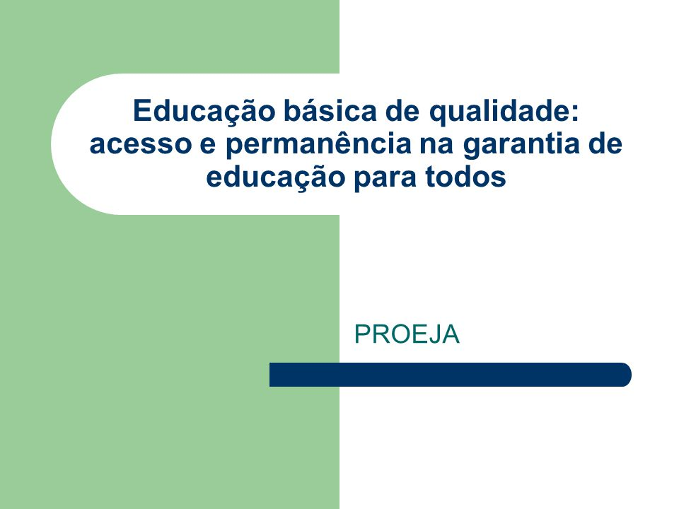 Educação básica de qualidade: acesso e permanência na garantia de educação para todos PROEJA