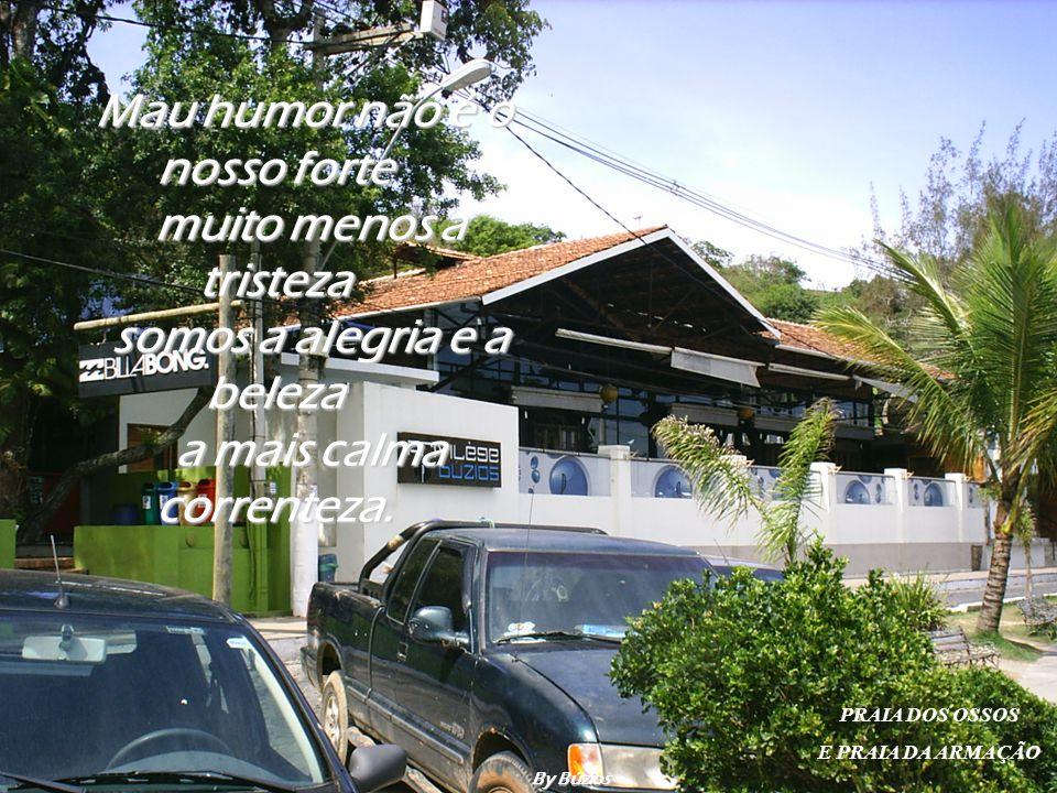 Não importa se estamos em Tucuns ou Ferradurinha Forno ou João Fernandes em qualquer praia repete-se a mesma cena gente com alto astral disposta a seu
