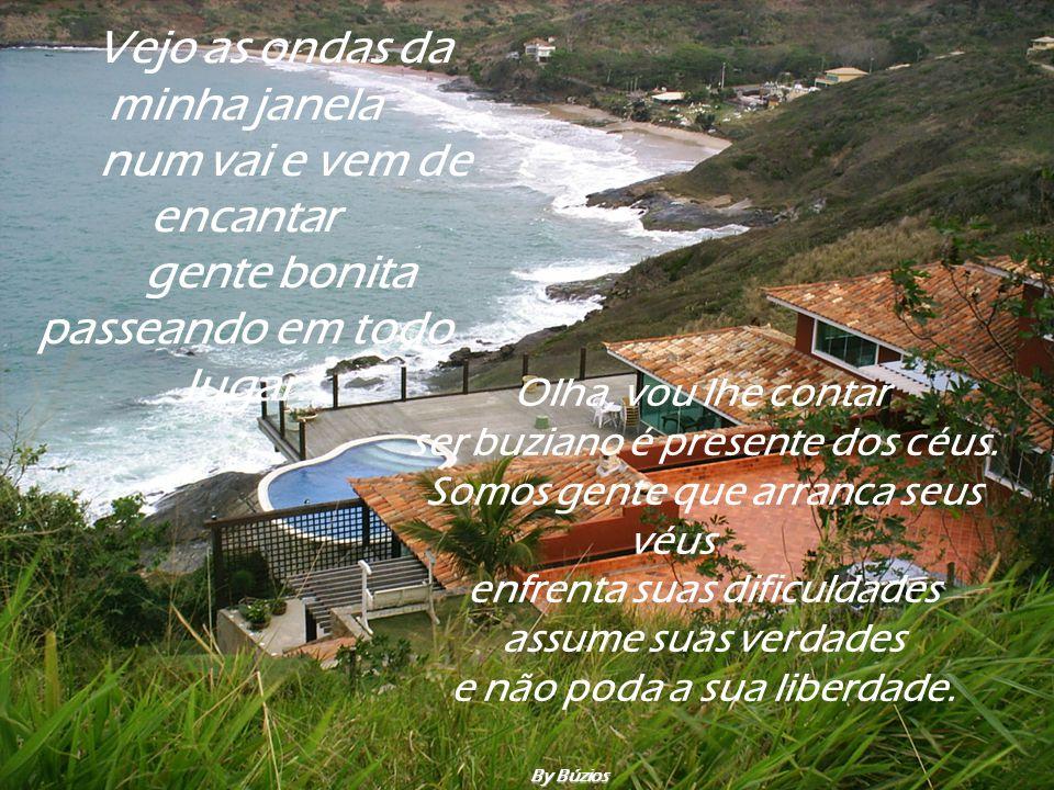 Sou de Búzios e daí? Moro de frente para o mar num local que você ia gostar de morar. By Búzios