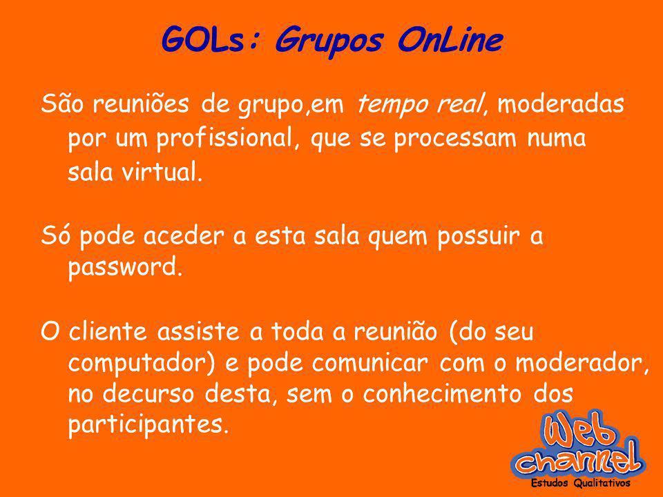 GOLs: Grupos OnLine São reuniões de grupo,em tempo real, moderadas por um profissional, que se processam numa sala virtual.