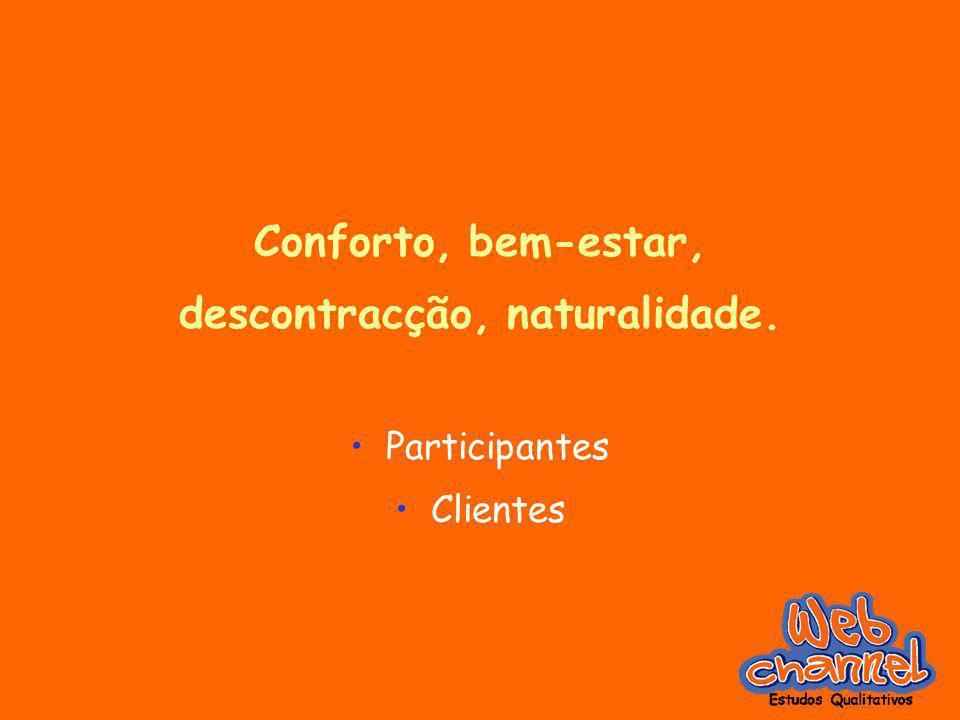 Conforto, bem-estar, descontracção, naturalidade. Participantes Clientes