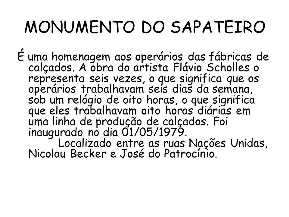 MONUMENTO DO SAPATEIRO É uma homenagem aos operários das fábricas de calçados.