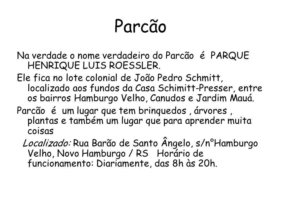Parcão Na verdade o nome verdadeiro do Parcão é PARQUE HENRIQUE LUIS ROESSLER.
