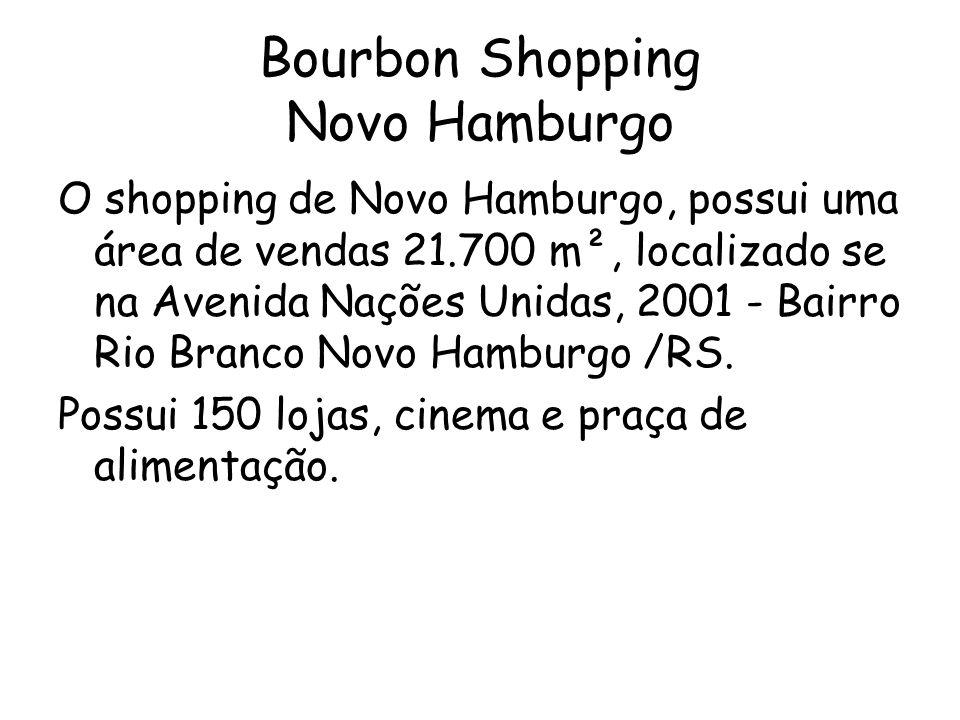 Bourbon Shopping Novo Hamburgo O shopping de Novo Hamburgo, possui uma área de vendas 21.700 m², localizado se na Avenida Nações Unidas, 2001 - Bairro Rio Branco Novo Hamburgo /RS.