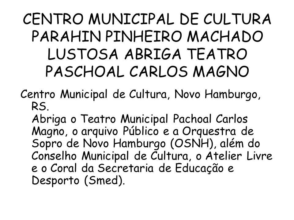 CENTRO MUNICIPAL DE CULTURA PARAHIN PINHEIRO MACHADO LUSTOSA ABRIGA TEATRO PASCHOAL CARLOS MAGNO Centro Municipal de Cultura, Novo Hamburgo, RS.