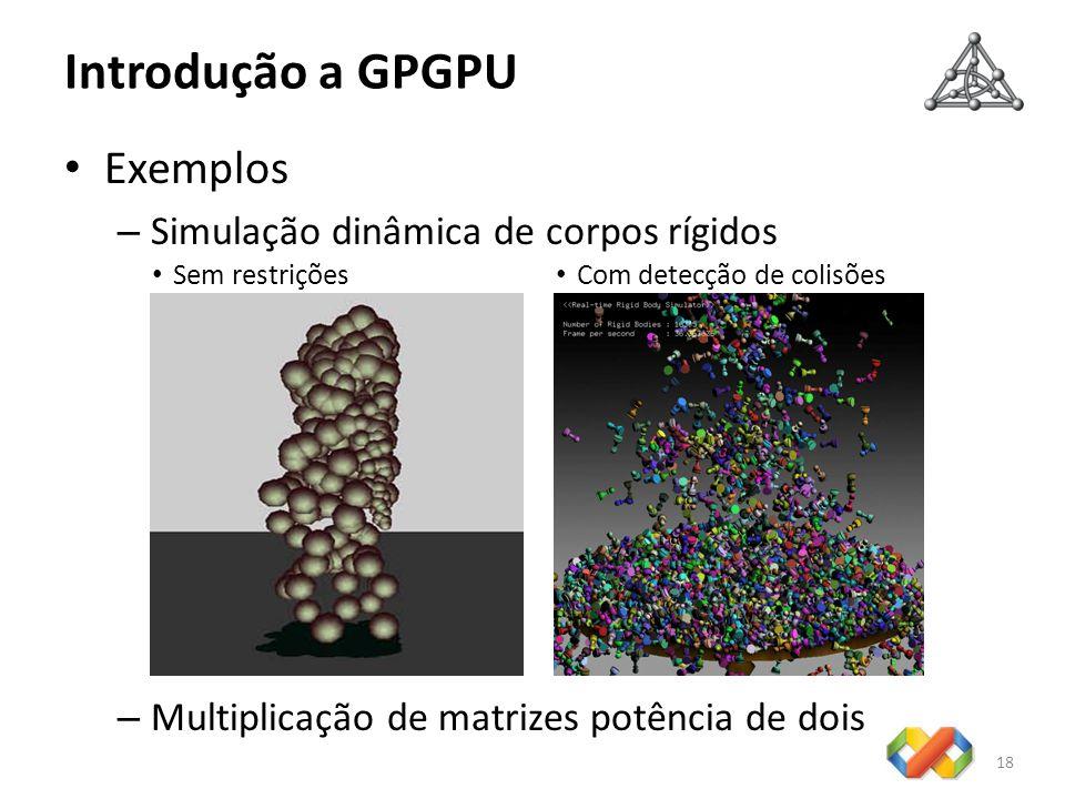 Introdução a GPGPU Exemplos – Simulação dinâmica de corpos rígidos – Multiplicação de matrizes potência de dois 18 Sem restrições Com detecção de coli