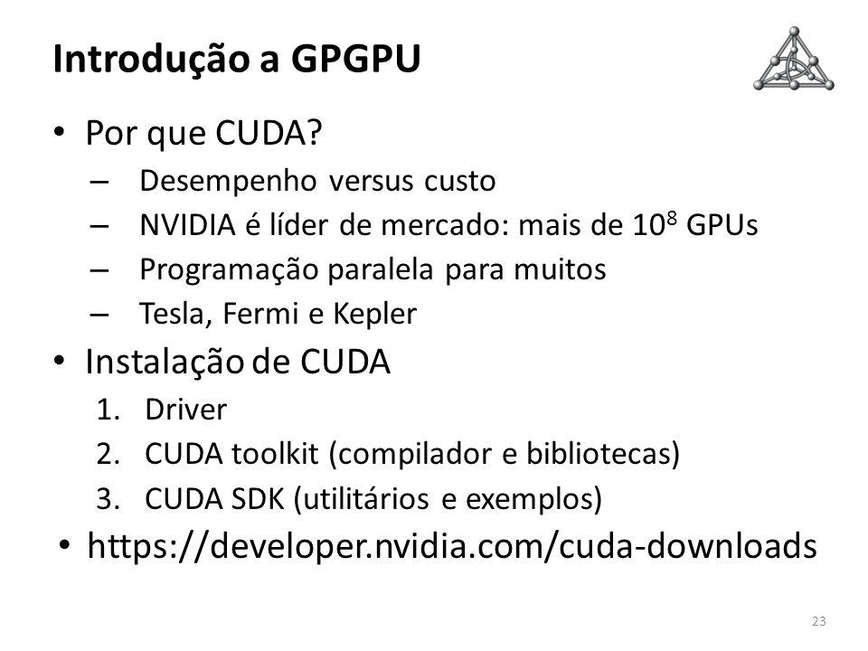 Introdução a GPGPU Por que CUDA? – Desempenho versus custo – NVIDIA é líder de mercado: mais de 10 8 GPUs – Programação paralela para muitos – Tesla,