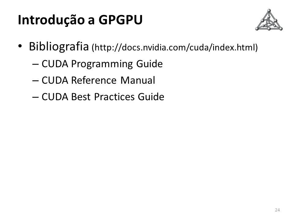 Introdução a GPGPU Bibliografia (http://docs.nvidia.com/cuda/index.html) – CUDA Programming Guide – CUDA Reference Manual – CUDA Best Practices Guide