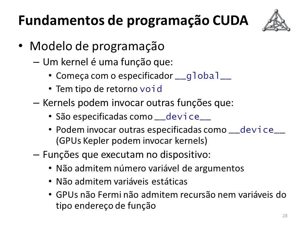 Fundamentos de programação CUDA Modelo de programação – Um kernel é uma função que: Começa com o especificador __global__ Tem tipo de retorno void – K