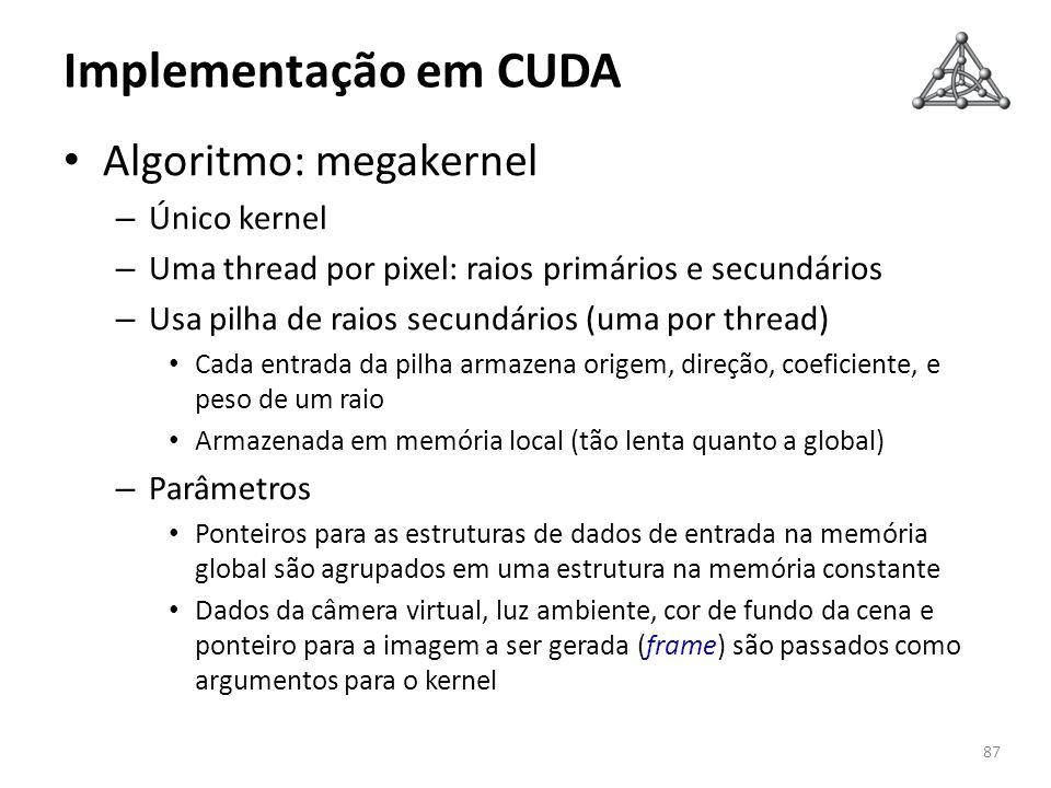 Implementação em CUDA Algoritmo: megakernel – Único kernel – Uma thread por pixel: raios primários e secundários – Usa pilha de raios secundários (uma
